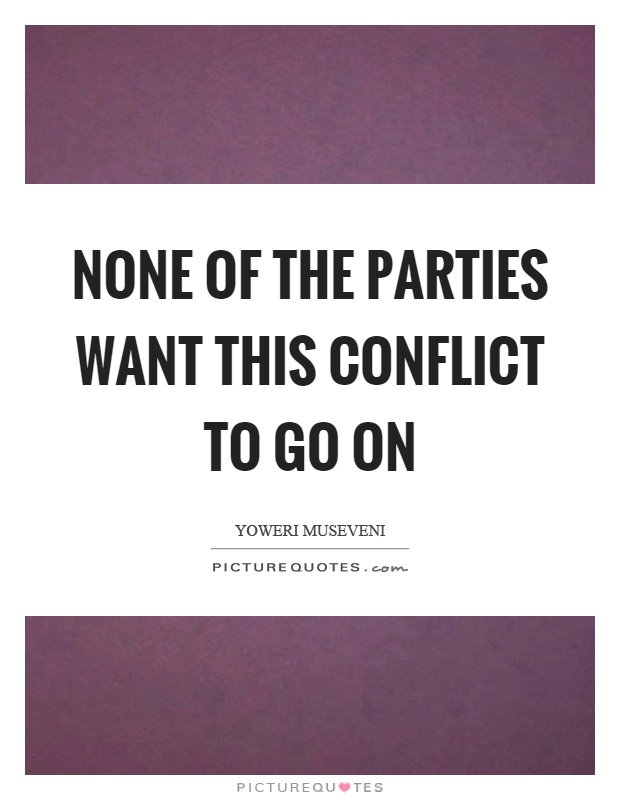 None of the parties want this conflict to go on Picture Quote #1