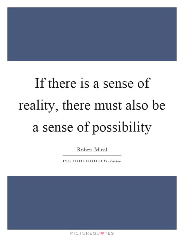 If there is a sense of reality, there must also be a sense of possibility Picture Quote #1
