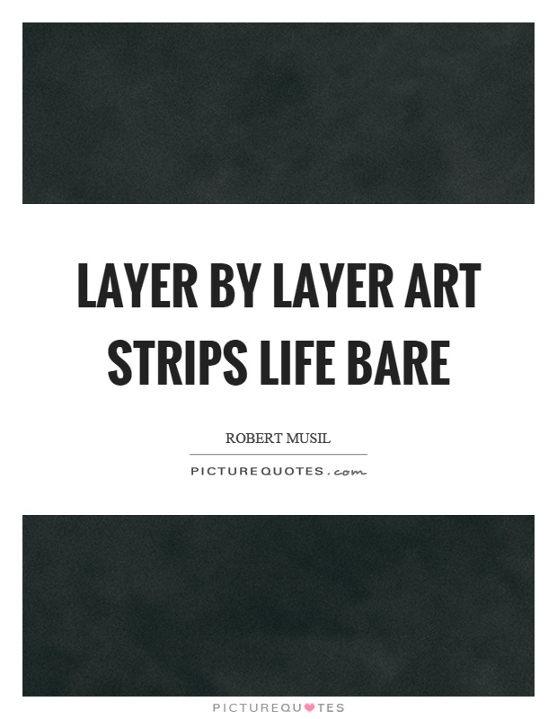 Layer by layer art strips life bare Picture Quote #1