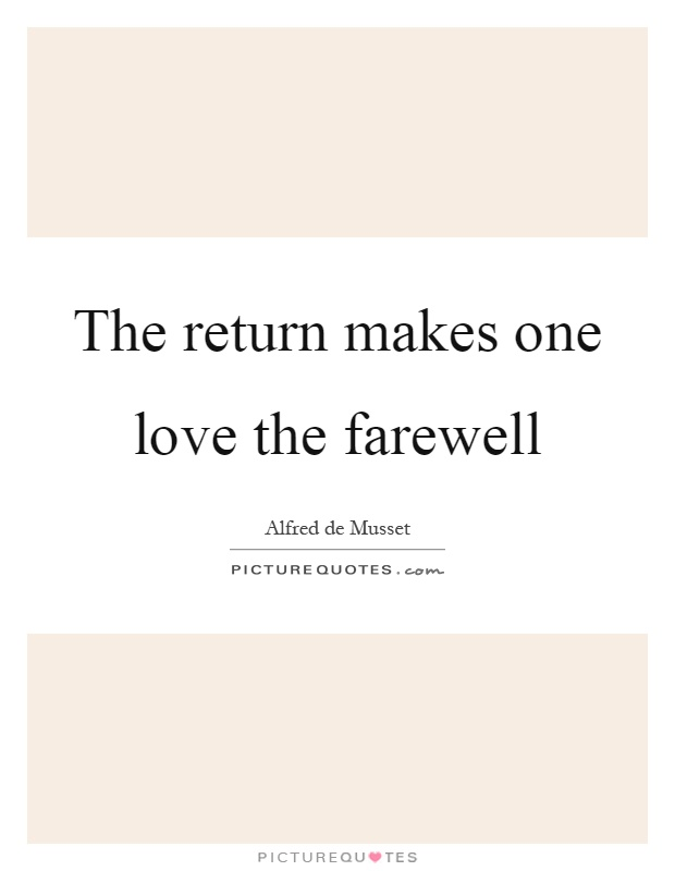 The return makes one love the farewell Picture Quote #1
