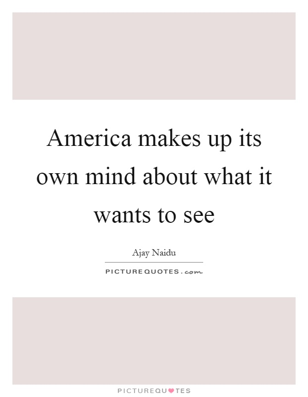 America makes up its own mind about what it wants to see Picture Quote #1
