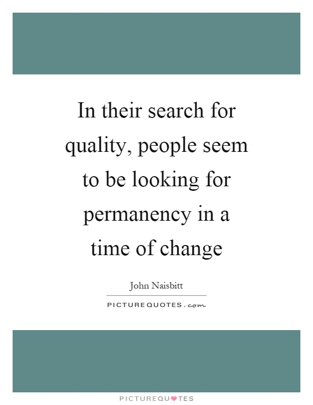 In their search for quality, people seem to be looking for permanency in a time of change Picture Quote #1