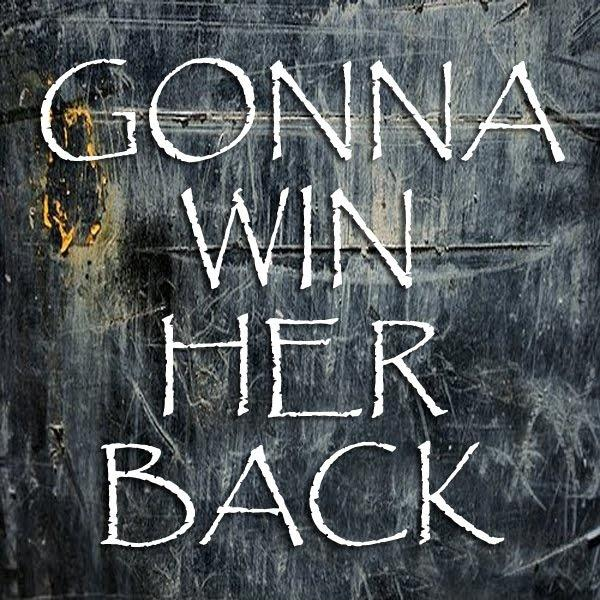 Gonna win her back Picture Quote #1