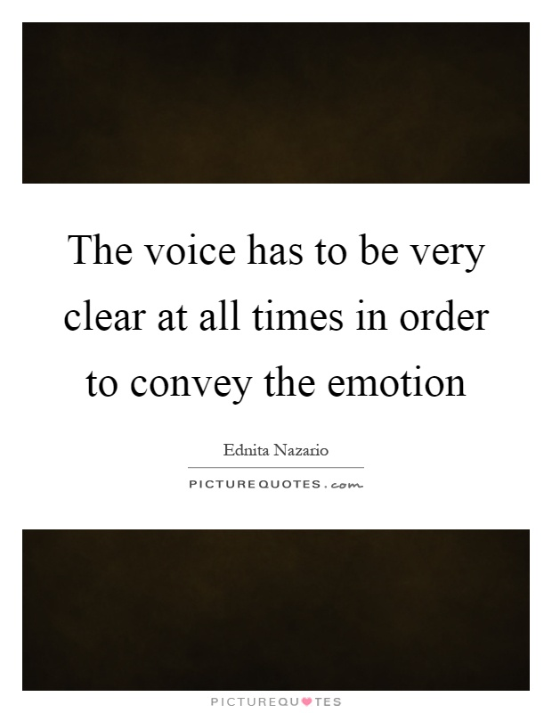 The voice has to be very clear at all times in order to convey the emotion Picture Quote #1