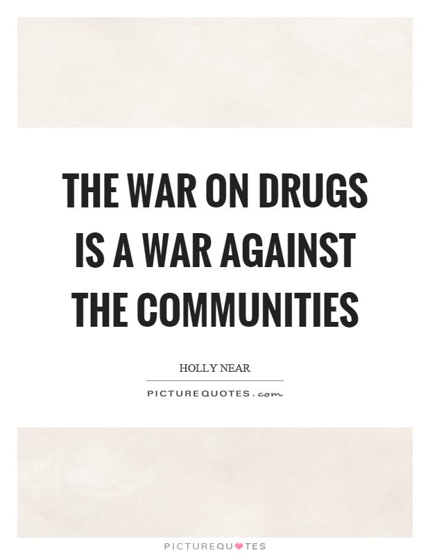 The war on drugs is a war against the communities Picture Quote #1