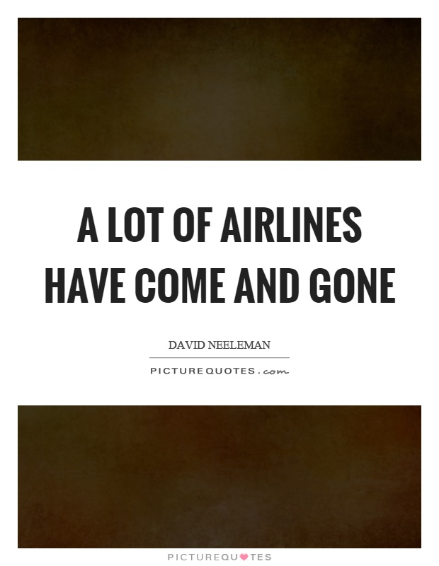 A lot of airlines have come and gone Picture Quote #1