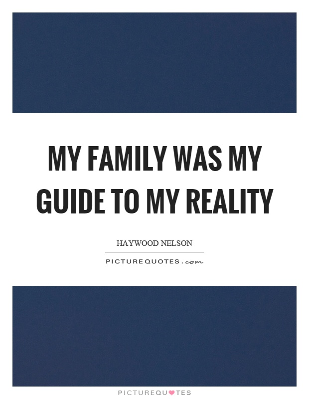 My family was my guide to my reality Picture Quote #1
