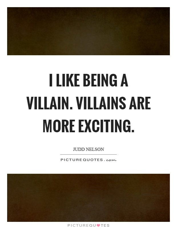 I like being a villain. Villains are more exciting Picture Quote #1