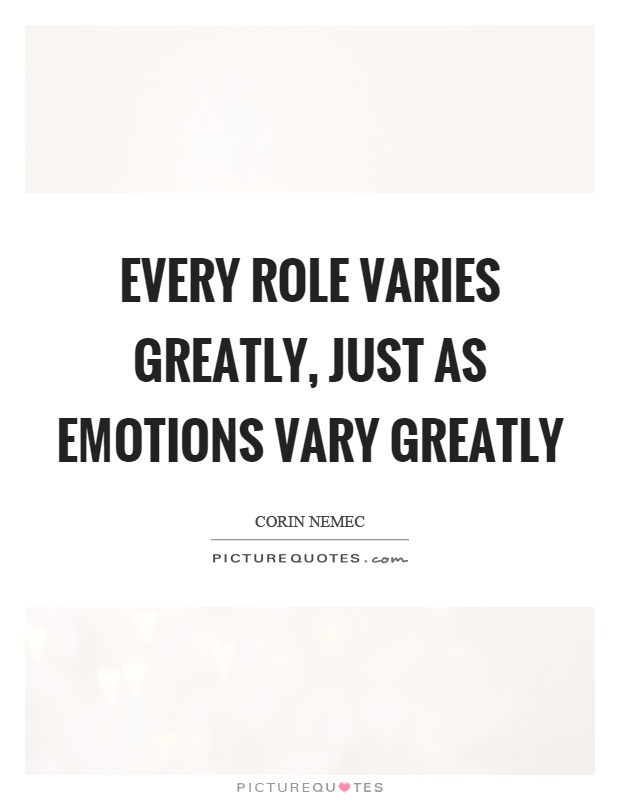 Every role varies greatly, just as emotions vary greatly Picture Quote #1