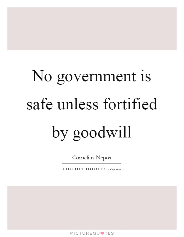 No government is safe unless fortified by goodwill Picture Quote #1