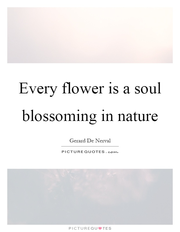 Every flower is a soul blossoming in nature Picture Quote #1