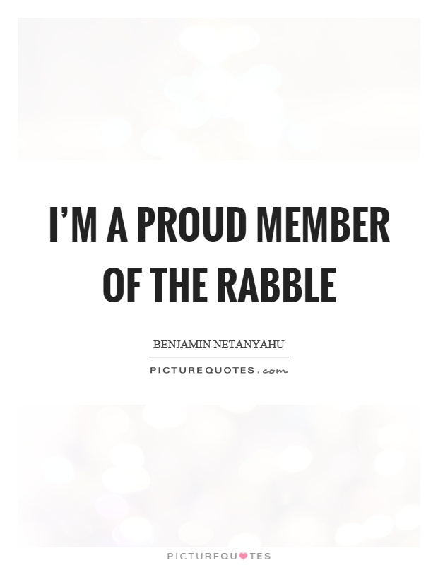 I'm a proud member of the rabble Picture Quote #1