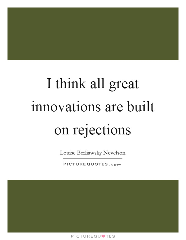 I think all great innovations are built on rejections Picture Quote #1