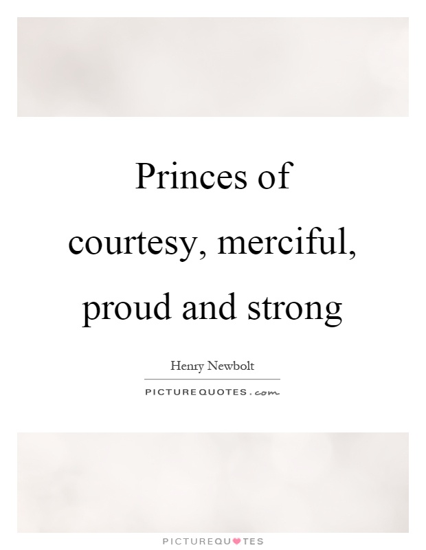Princes of courtesy, merciful, proud and strong Picture Quote #1