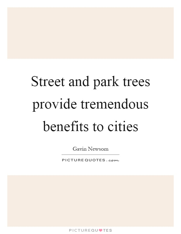 Street and park trees provide tremendous benefits to cities Picture Quote #1