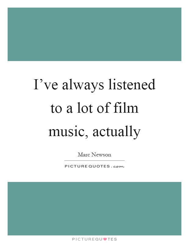 I've always listened to a lot of film music, actually Picture Quote #1