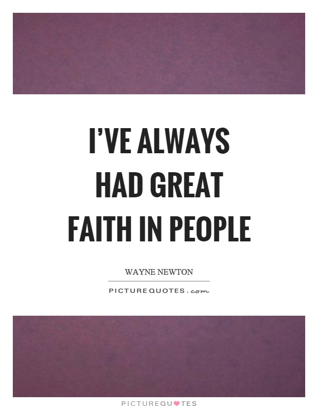 I've always had great faith in people Picture Quote #1