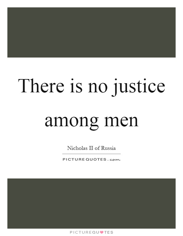 There is no justice among men Picture Quote #1