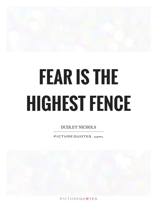 Fences Quotes Magnificent Fear Is The Highest Fence  Picture Quotes