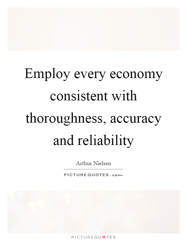 Employ every economy consistent with thoroughness, accuracy and reliability Picture Quote #1