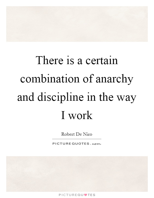 There is a certain combination of anarchy and discipline in the way I work Picture Quote #1