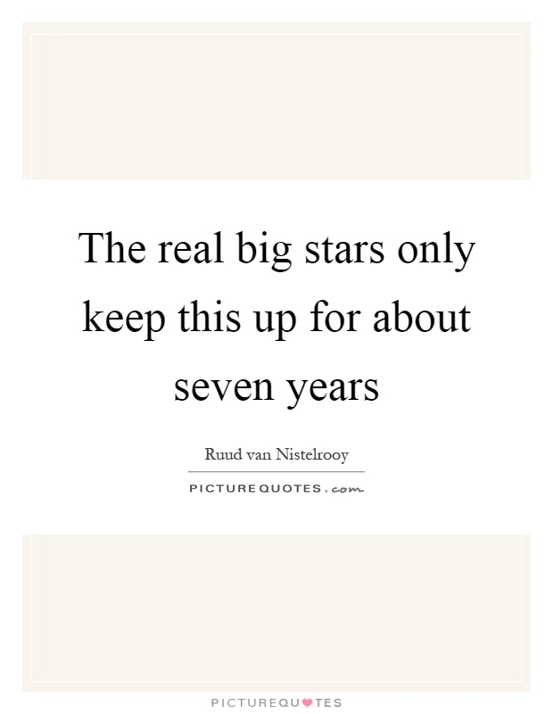 The real big stars only keep this up for about seven years Picture Quote #1