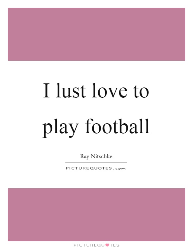 I lust love to play football Picture Quote #1