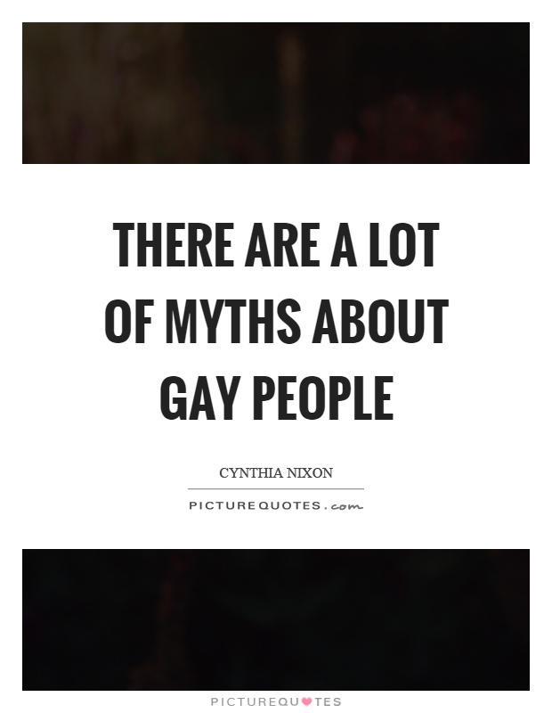 There are a lot of myths about gay people Picture Quote #1