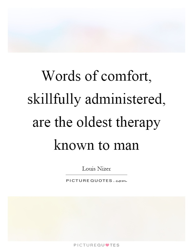 Words of comfort, skillfully administered, are the oldest therapy known to man Picture Quote #1
