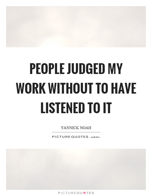 People judged my work without to have listened to it Picture Quote #1