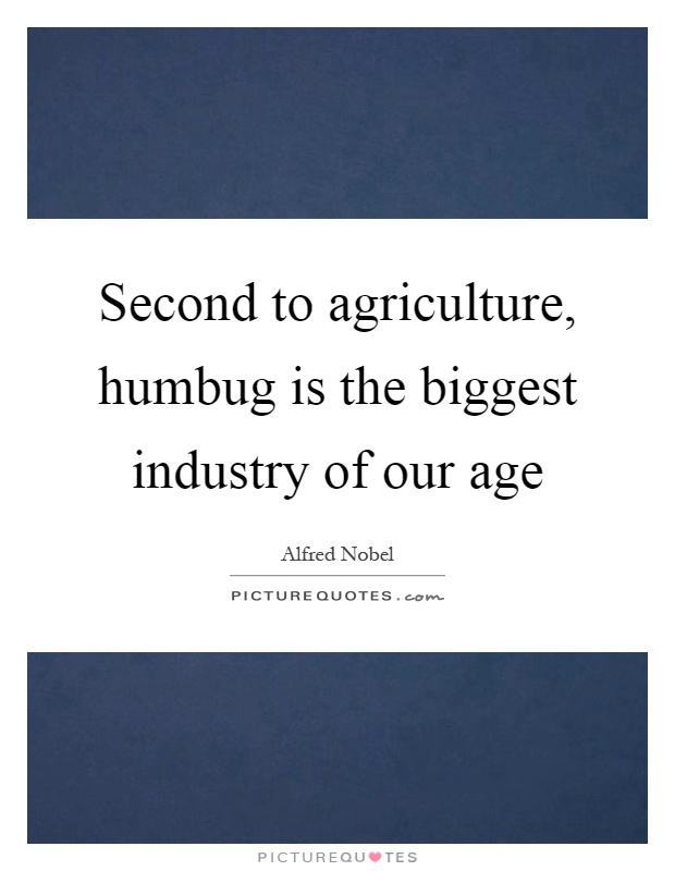 Second to agriculture, humbug is the biggest industry of our age Picture Quote #1