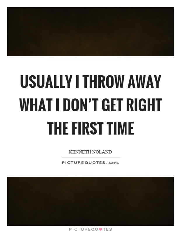 Usually I throw away what I don't get right the first time Picture Quote #1