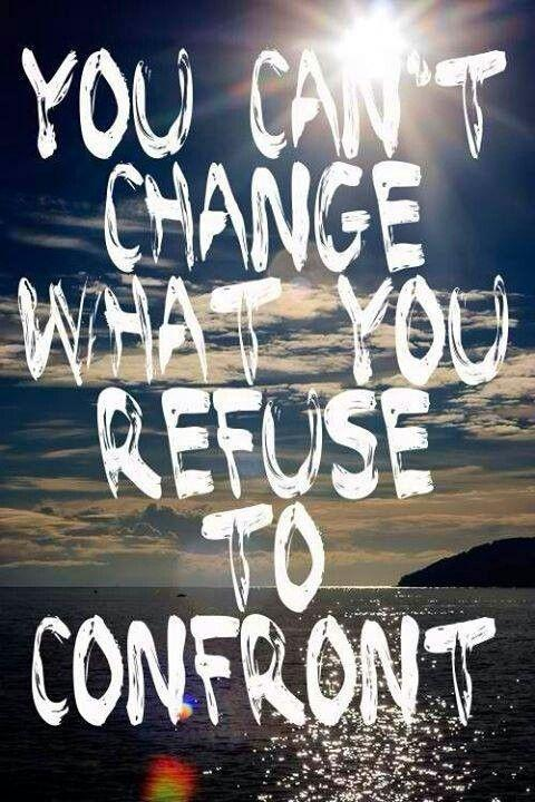 You can't change what you refuse to confront Picture Quote #1