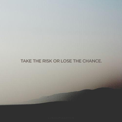 Take the risk or lose the chance Picture Quote #1