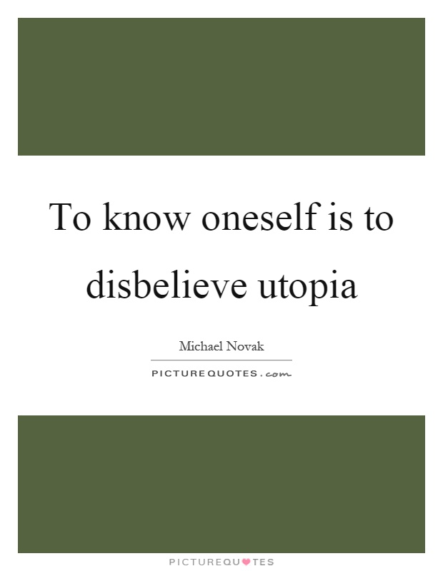To know oneself is to disbelieve utopia Picture Quote #1