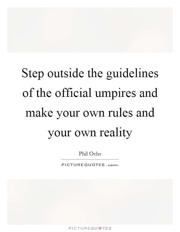 Step outside the guidelines of the official umpires and make your own rules and your own reality Picture Quote #1