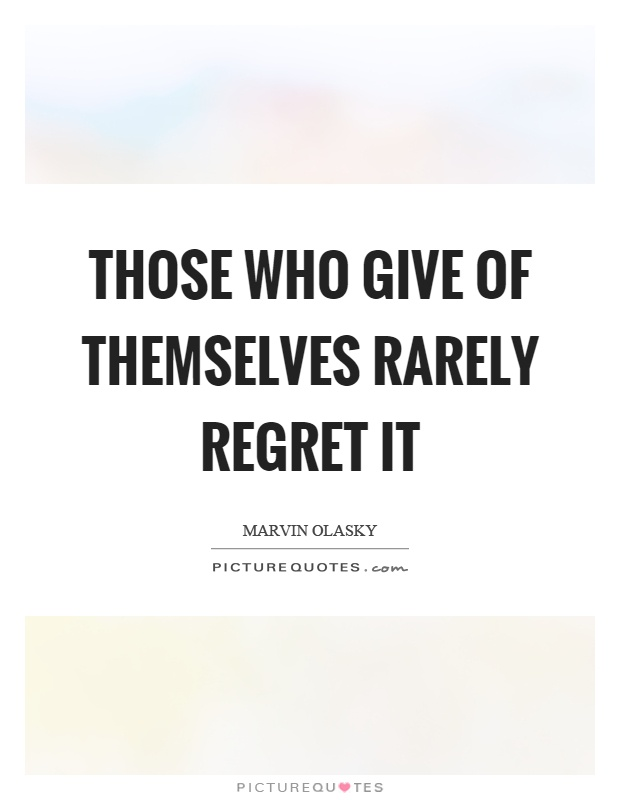 Those who give of themselves rarely regret it Picture Quote #1