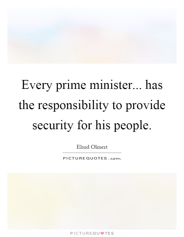 Every prime minister... has the responsibility to provide security for his people Picture Quote #1