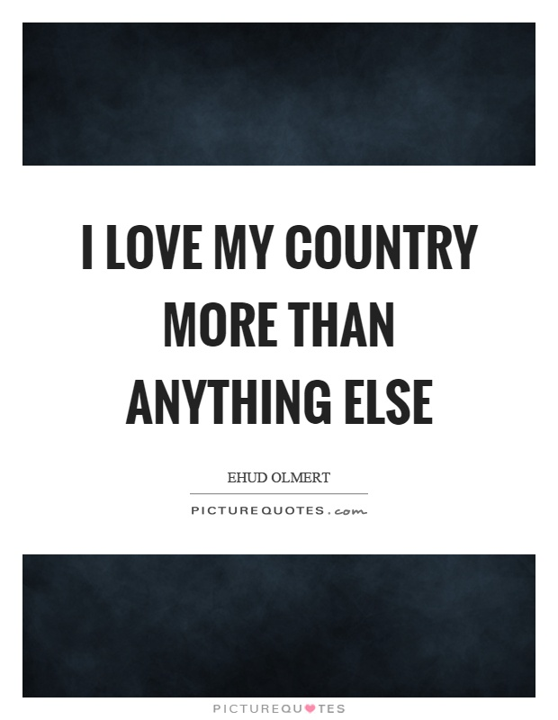 I love my country more than anything else Picture Quote #1