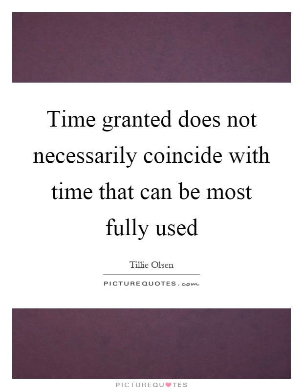 Time granted does not necessarily coincide with time that can be most fully used Picture Quote #1