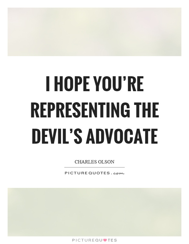 I hope you're representing the devil's advocate Picture Quote #1