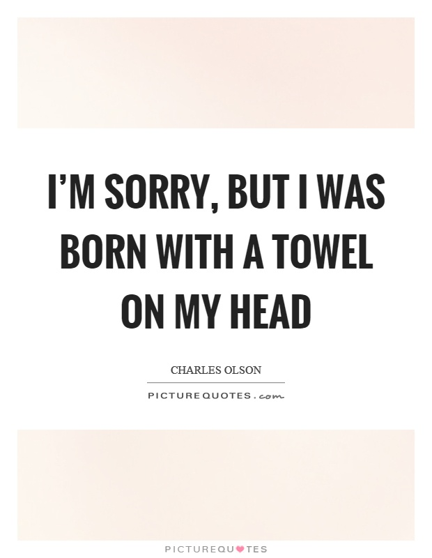 I'm sorry, but I was born with a towel on my head Picture Quote #1