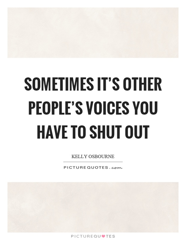 Sometimes it's other people's voices you have to shut out Picture Quote #1