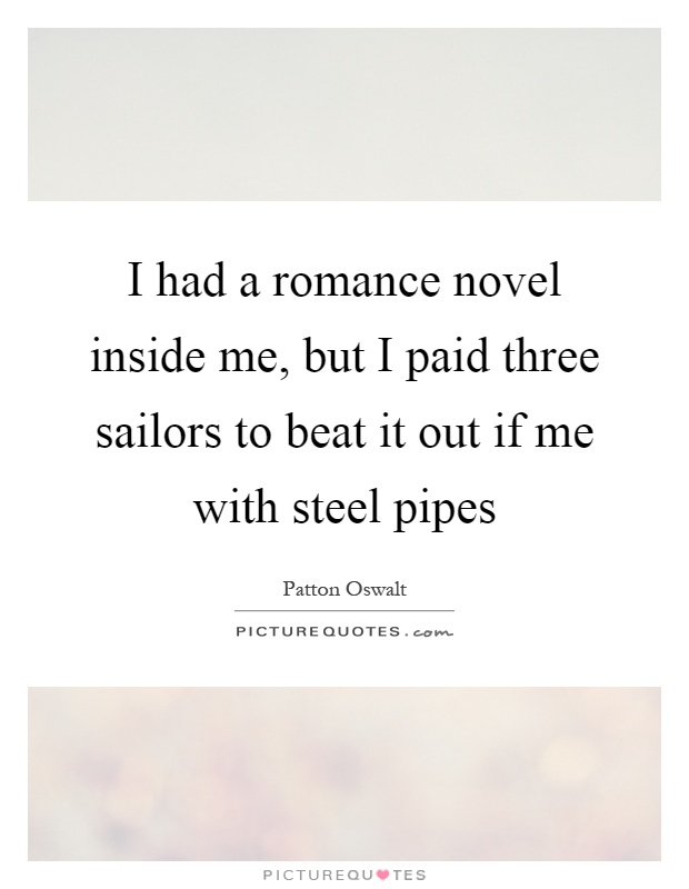 Romance Book Cover Quote ~ I had a romance novel inside me but paid three sailors