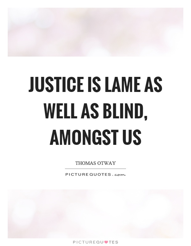 Justice is lame as well as blind, amongst us Picture Quote #1
