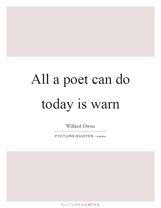 All a poet can do today is warn Picture Quote #1