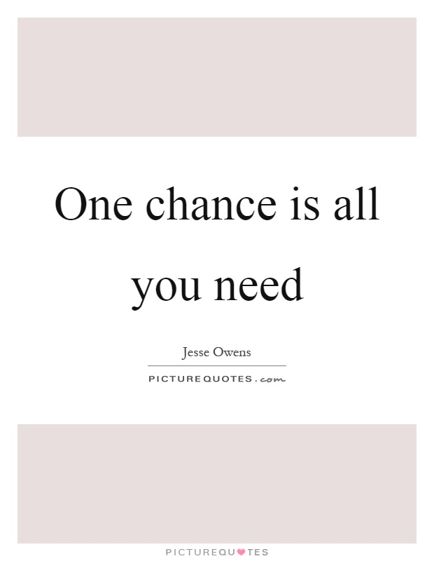 One chance is all you need Picture Quote #1