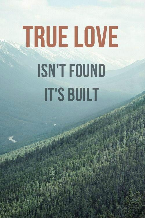True love isn't found, it's built Picture Quote #1