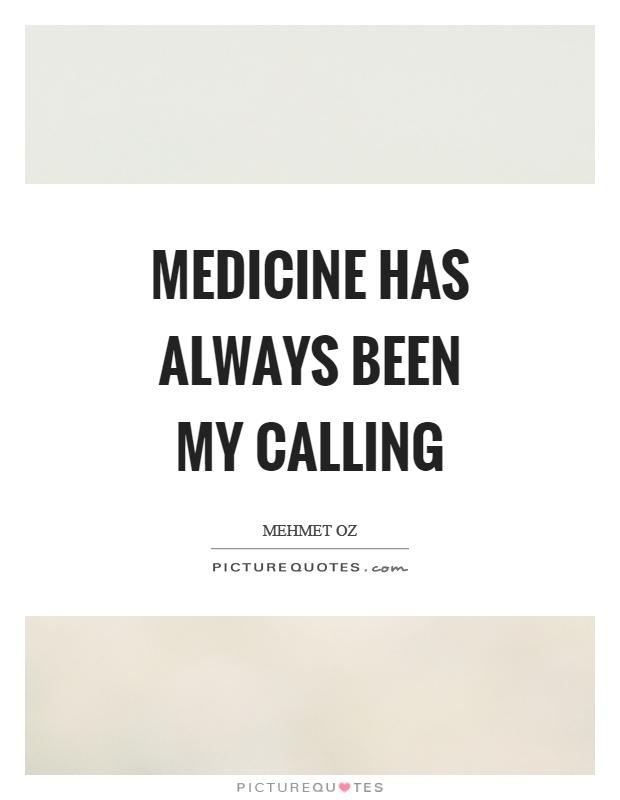 Medicine has always been my calling Picture Quote #1