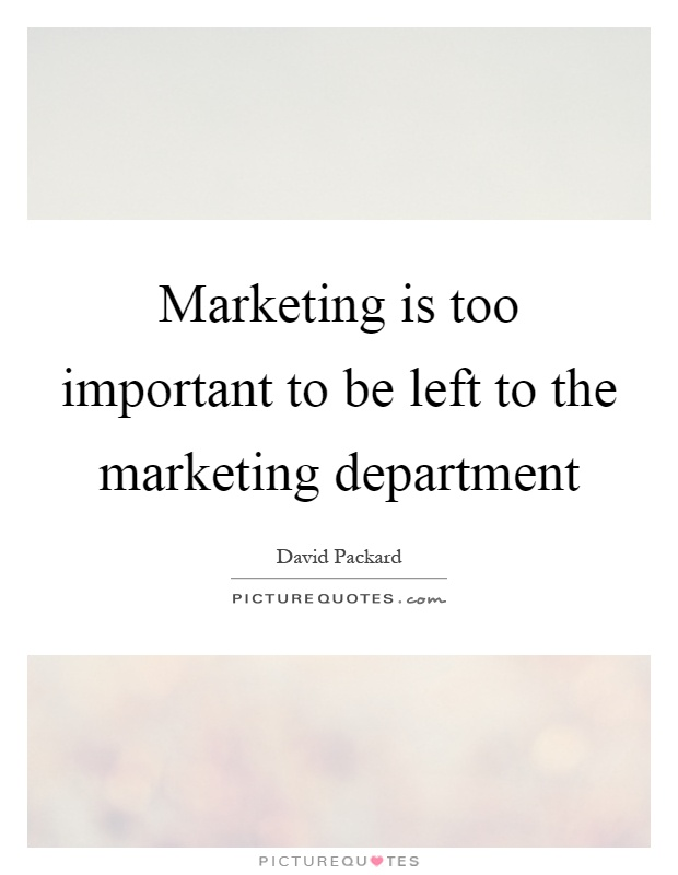 Marketing is too important to be left to the marketing department Picture Quote #1